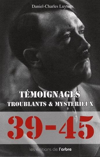 Couverture du livre « 39-45 Temoignages Troublants Et Mysterieux » de Luytens Daniel-Charl aux éditions L'arbre