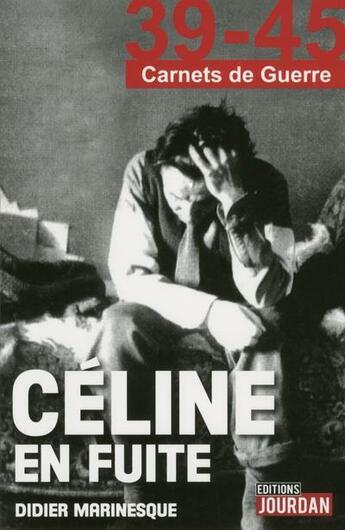 Couverture du livre « 39-45 carnets de guerre ; Céline en fuite » de Didier Marinesque aux éditions Jourdan