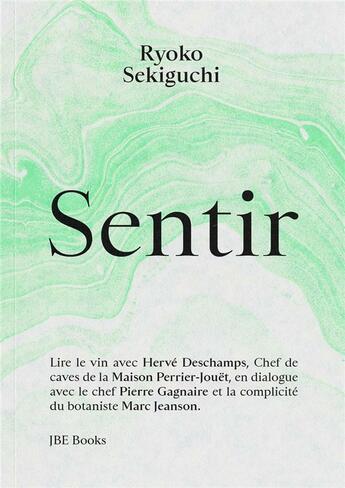 Couverture du livre « Sentir » de Ryoko Sekiguchi et Pierre Gagnaire et Marc Jeanson et Herve Deschamps aux éditions Jbe Books