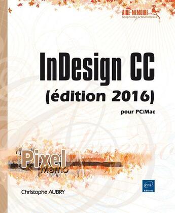 Couverture du livre « InDesign CC ; pour PC/Mac (édition 2016) » de Christophe Aubry aux éditions Eni