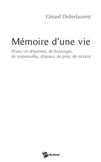 Couverture du livre « Mémoire d'une vie » de Gerar Didierlaurent aux éditions Publibook