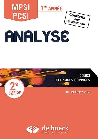Couverture du livre « Analyse ; MPSI, PCSI ; 1ère année ; cours, exercices corrigés (2e édition) » de Gilles Costantini aux éditions De Boeck Superieur