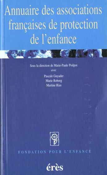 Couverture du livre « Annuaire Associations Francaises De Protection De L'Enfance » de Poilpot Marie-Paule aux éditions Eres