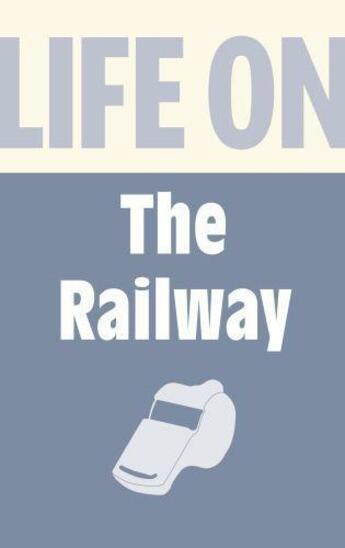 Couverture du livre « Life on the Railway » de Burton Anthony aux éditions History Press Digital