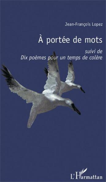 Couverture du livre « À portée de mots ; dix poèmes pour un temps de colère » de Jean-Francois Lopez aux éditions L'harmattan