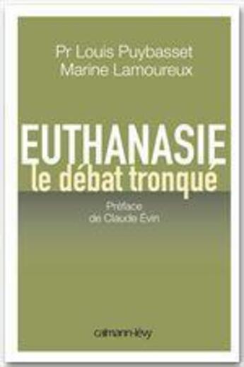 Couverture du livre « Euthanasie, le débat tronqué » de Louis Puybasset et Marine Lamoureux aux éditions Calmann-levy
