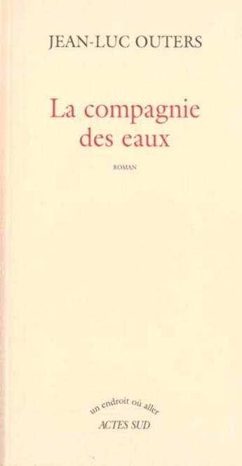 Couverture du livre « Compagnie des eaux (la) » de Jean-Luc Outers aux éditions Actes Sud