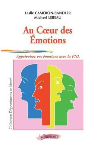 Couverture du livre « Au coeur des émotions ; apprivoisez vos émotions avec la PNL » de Leslie Cameron-Bandler aux éditions La Temperance
