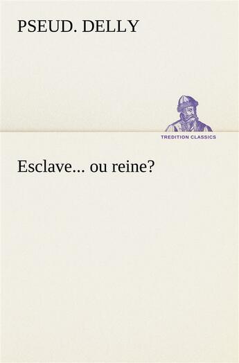 Couverture du livre « Esclave Ou Reine » de Delly P aux éditions Tredition