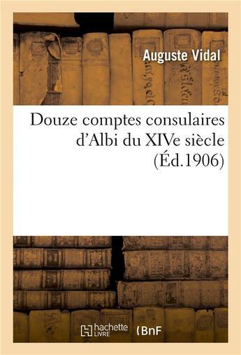 Couverture du livre « Douze comptes consulaires d'albi du xive siecle » de Auguste Vidal aux éditions Hachette Bnf
