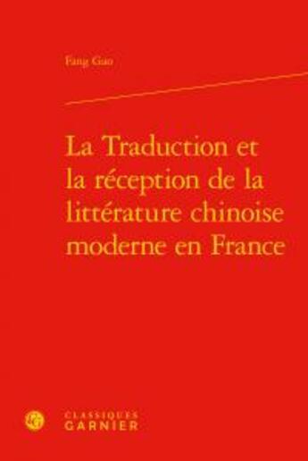 Couverture du livre « La traduction et la réception de la littérature chinoise moderne en France » de Fang Gao aux éditions Classiques Garnier