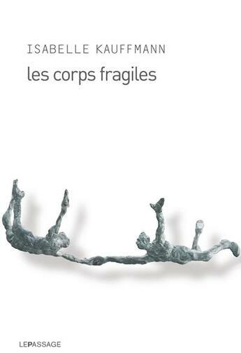 Couverture du livre « Les corps fragiles » de Isabelle Kauffmann aux éditions Le Passage