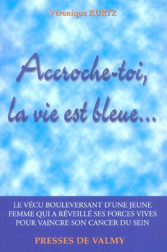 Couverture du livre « Accroche-Toi, La Vie Est Bleue » de Veronique Kurtz aux éditions Presses De Valmy
