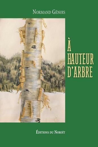 Couverture du livre « À hauteur d'arbre » de Normand Genois aux éditions Noroit