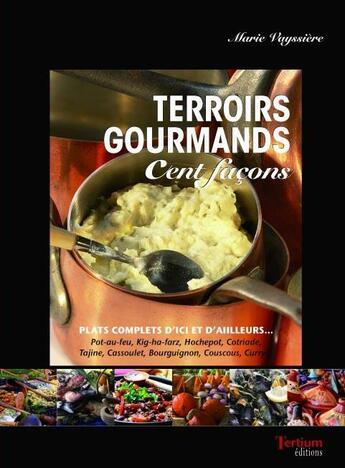 Couverture du livre « Terroirs gourmands ; cent façons » de Marie Vayssiere aux éditions Tertium