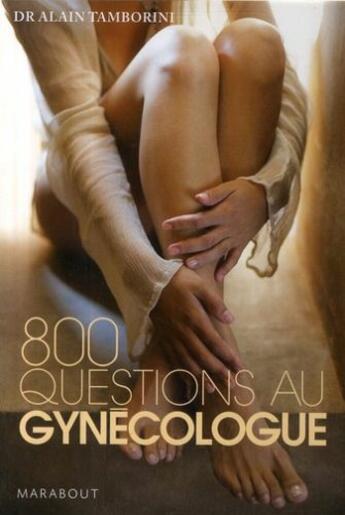 Couverture du livre « 800 questions au gynécologue » de Alain Tamborini aux éditions Marabout