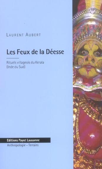 Couverture du livre « Les Feux De La Deesse ; Rituels Villageois Du Kerala, Inde Du Sud » de Laurent Aubert aux éditions Payot Lausanne