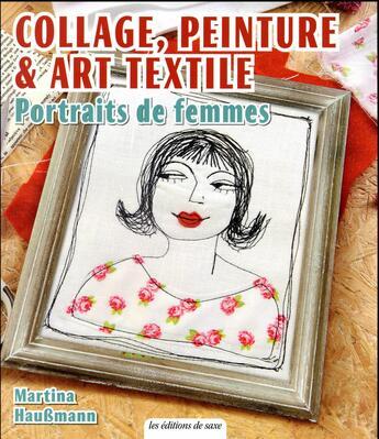 Couverture du livre « Collage peinture et art textile ; portraits de femmes » de Martina Haussmann aux éditions De Saxe