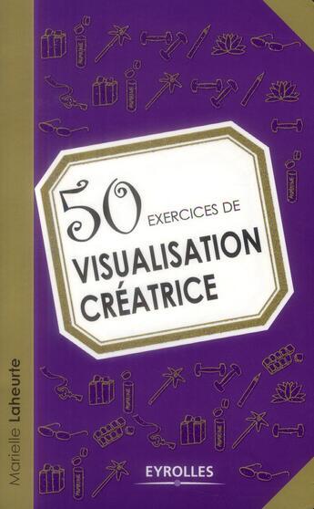 Couverture du livre « 50 exercices de visualisation créatrice » de Marielle Laheurte aux éditions Eyrolles