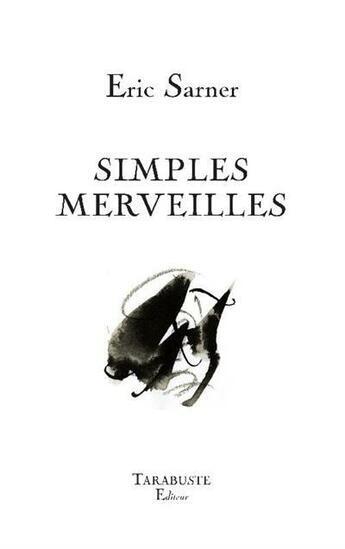 Couverture du livre « Simples merveilles » de Eric Sarner aux éditions Tarabuste
