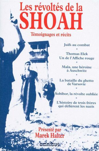 Couverture du livre « Les révoltés de la Shoah ; témoignages et récits » de Marek Halter aux éditions Omnibus