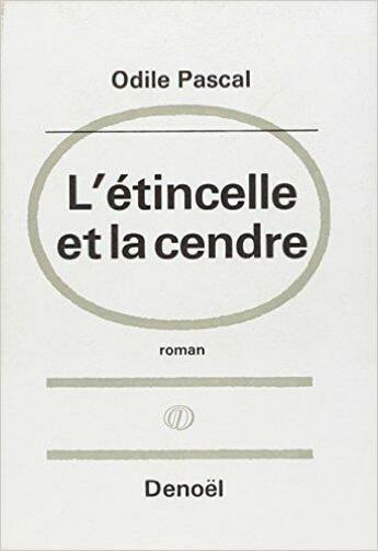 Couverture du livre « Etincelle Et La Cendre » de Pascal O aux éditions Denoel