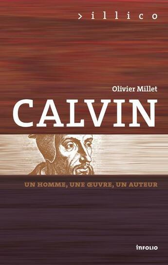 Couverture du livre « Calvin ; un homme, une oeuvre, un auteur » de Olivier Millet aux éditions Infolio
