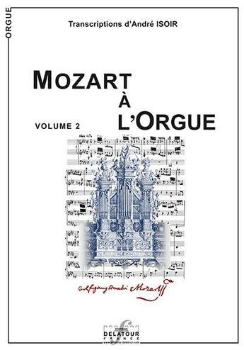 Couverture du livre « Mozart a l'orgue - volume 2 » de Mozart Wa aux éditions Delatour