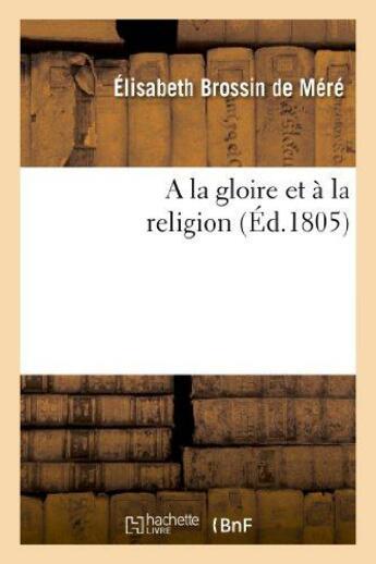 Couverture du livre « A la gloire et a la religion » de Brossin De Mere E. aux éditions Hachette Bnf