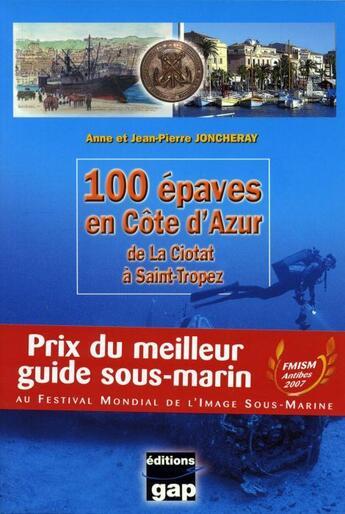 Couverture du livre « 100 épaves en Côte d'Azur : de la Ciotat à Saint-Tropez » de Jean-Pierre Joncheray et Anne Joncheray aux éditions Gap