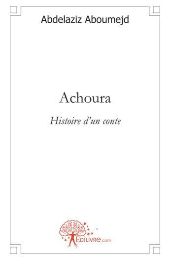 Couverture du livre « Achoura ; histoire d'un conte » de Abdelaziz Aboumejd aux éditions Edilivre-aparis