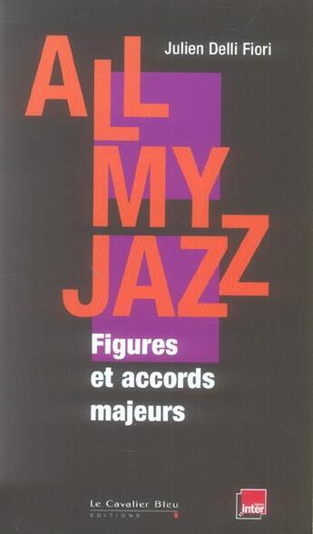 Couverture du livre « All my jazz ; figures et accords majeurs » de Julien Delli Fiori aux éditions Le Cavalier Bleu