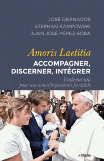 Couverture du livre « Amoris Laetitia : accompagner, discerner, intégrer » de Jose Granados aux éditions Artege
