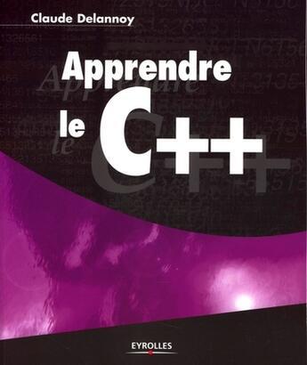 Couverture du livre « Apprendre le C++ » de Claude Delannoy aux éditions Eyrolles