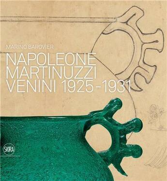 Couverture du livre « Napoleone martinuzzi venini 1925-1931 » de Marino Barovier aux éditions Skira
