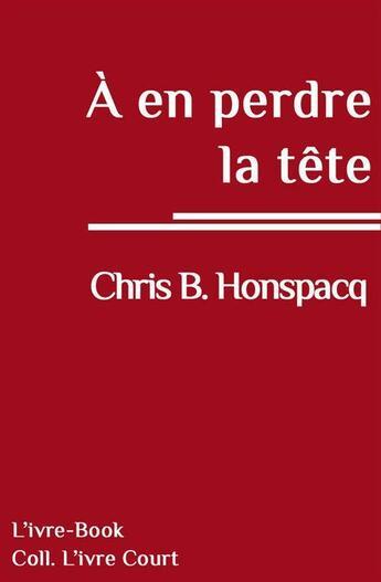 Couverture du livre « À en perdre la tête » de Chris B. Honspacq aux éditions L'ivre Book