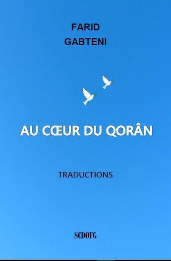 Couverture du livre « Au coeur du qorân ; traductions » de Farid Gabteni aux éditions Scdofg