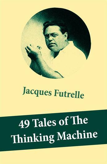 Couverture du livre « 49 Tales of The Thinking Machine (49 detective stories featuring Professor Augustus S. F. X. Van Dusen, also known as
