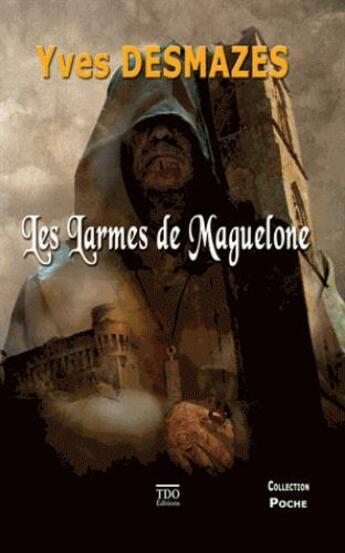 Couverture du livre « Les larmes de Maguelone » de Yves Desmazes aux éditions T.d.o