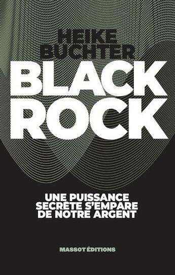 Couverture du livre « Black Rock ; une puissance secrète s'empare de notre argent » de Heike Buchter aux éditions Massot Editions