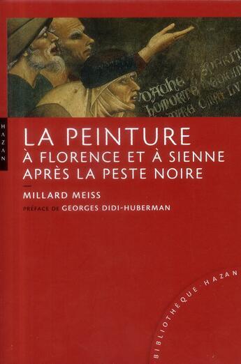 Couverture du livre « La peinture à Florence et à Sienne après la peste noire » de Millard Meiss aux éditions Hazan