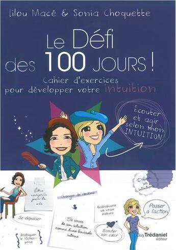 Couverture du livre « LE DEFI DES 100 JOURS ! ; cahier d'exercices pour développer votre intuition » de Lilou Mace et Sonia Choquette aux éditions Tredaniel