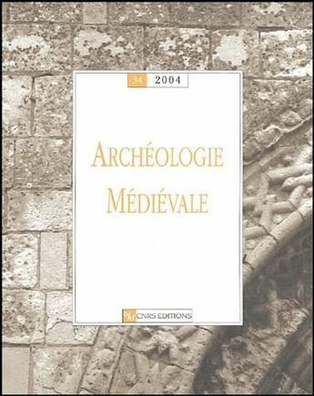 Couverture du livre « ARCHEOLOGIE MEDIEVALE T.34 » de Anne-Marie Flambard Hericher aux éditions Cnrs