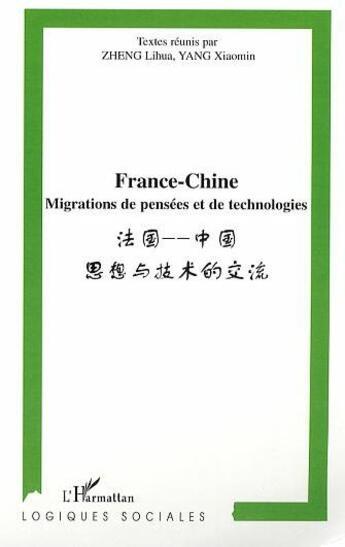 Couverture du livre « France-chine ; migrations de pensées et de technologies » de Li-Hua Zheng et Xiaomin Yang aux éditions L'harmattan