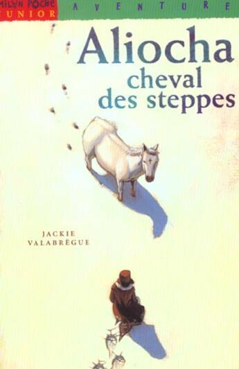 Couverture du livre « Aliocha Cheval Des Steppes » de Jackie Valabregue aux éditions Milan