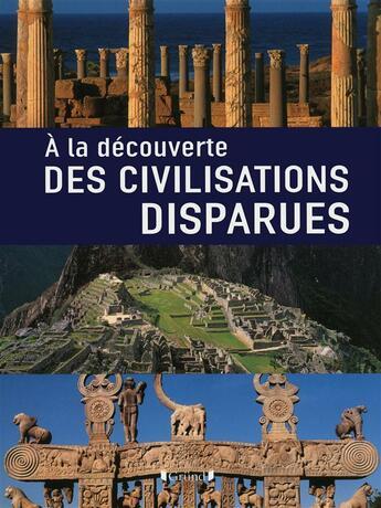 Couverture du livre « À la découverte des civilisations perdues » de Collectif aux éditions Grund