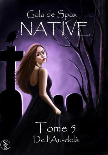 Couverture du livre « Native t.5 ; de l'au-delà » de Gala De Spax aux éditions Sharon Kena