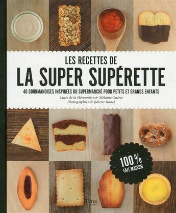 Couverture du livre « Les recettes de la super supérette » de Melanie Gueret et Lucie De La Heronniere aux éditions Tana