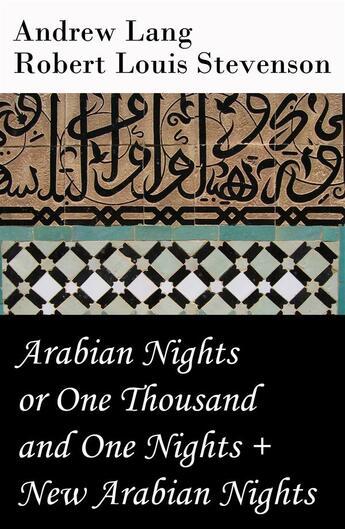 Couverture du livre « Arabian Nights or One Thousand and One Nights (Andrew Lang) + New Arabian Nights (Robert Louis Stevenson) » de Robert Louis Stevenson aux éditions E-artnow