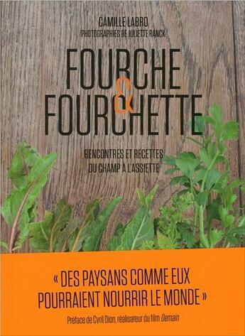 Couverture du livre « Fourche & fourchette ; rencontres et recettes du champ à l'assiette » de Camille Labro aux éditions Tana